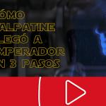 Palpatine se convirtió en Emperador en tres pasos
